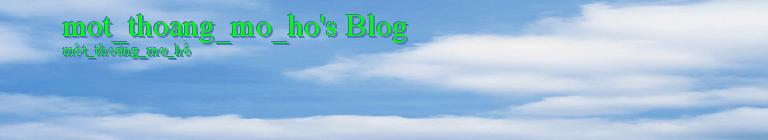 mot_thoang_mo_ho's Blog