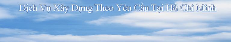 Dịch Vụ Xây Dựng Theo Yêu Cầu Tại Hồ Chí Minh