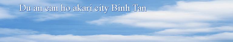 Du an can ho akari city Binh Tan