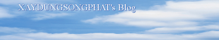 XAYDUNGSONGPHAT's Blog