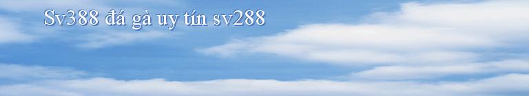 Sv388 đá gà uy tín sv288